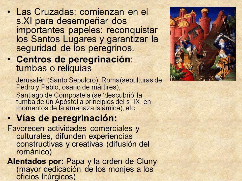 Las Cruzadas: comienzan en el s.XI para desempeñar dos importantes papeles: reconquistar los Santos Lugares y garantizar la seguridad de los peregrino