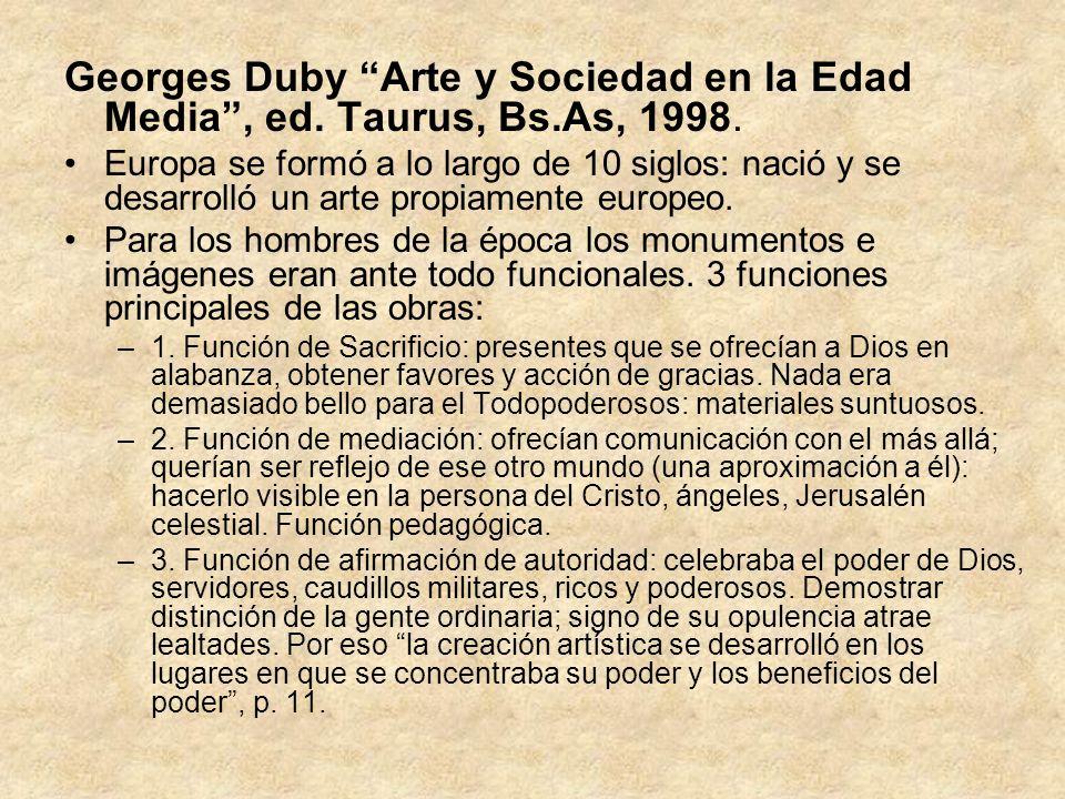 Georges Duby Arte y Sociedad en la Edad Media, ed. Taurus, Bs.As, 1998. Europa se formó a lo largo de 10 siglos: nació y se desarrolló un arte propiam