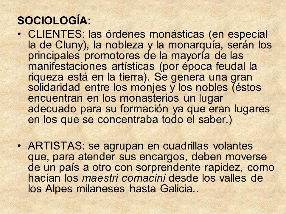 SOCIOLOGÍA: CLIENTES: las órdenes monásticas (en especial la de Cluny), la nobleza y la monarquía, serán los principales promotores de la mayoría de l