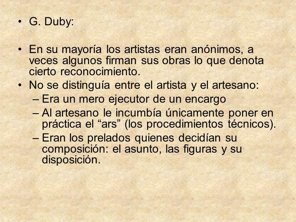 G. Duby: En su mayoría los artistas eran anónimos, a veces algunos firman sus obras lo que denota cierto reconocimiento. No se distinguía entre el art
