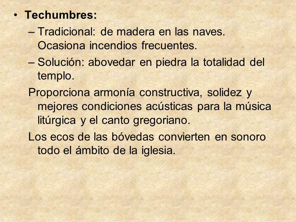 Techumbres: –Tradicional: de madera en las naves. Ocasiona incendios frecuentes. –Solución: abovedar en piedra la totalidad del templo. Proporciona ar