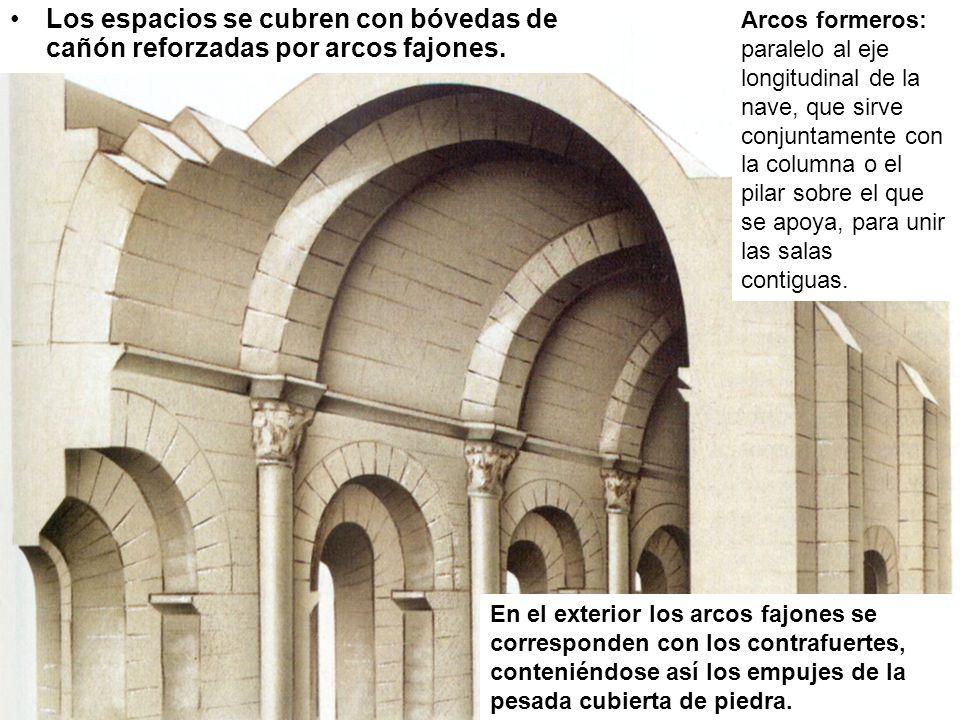 Los espacios se cubren con bóvedas de cañón reforzadas por arcos fajones. Arcos formeros: paralelo al eje longitudinal de la nave, que sirve conjuntam