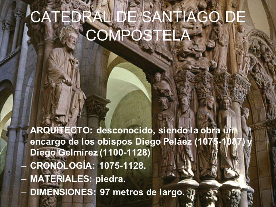 CATEDRAL DE SANTIAGO DE COMPOSTELA –ARQUITECTO: desconocido, siendo la obra un encargo de los obispos Diego Peláez (1075-1087) y Diego Gelmírez (1100-