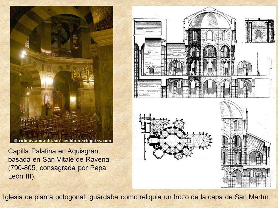 Capilla Palatina en Aquisgrán, basada en San Vitale de Ravena. (790-805, consagrada por Papa León III). Iglesia de planta octogonal, guardaba como rel