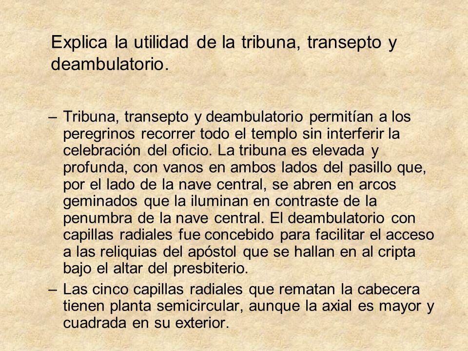 –Tribuna, transepto y deambulatorio permitían a los peregrinos recorrer todo el templo sin interferir la celebración del oficio. La tribuna es elevada