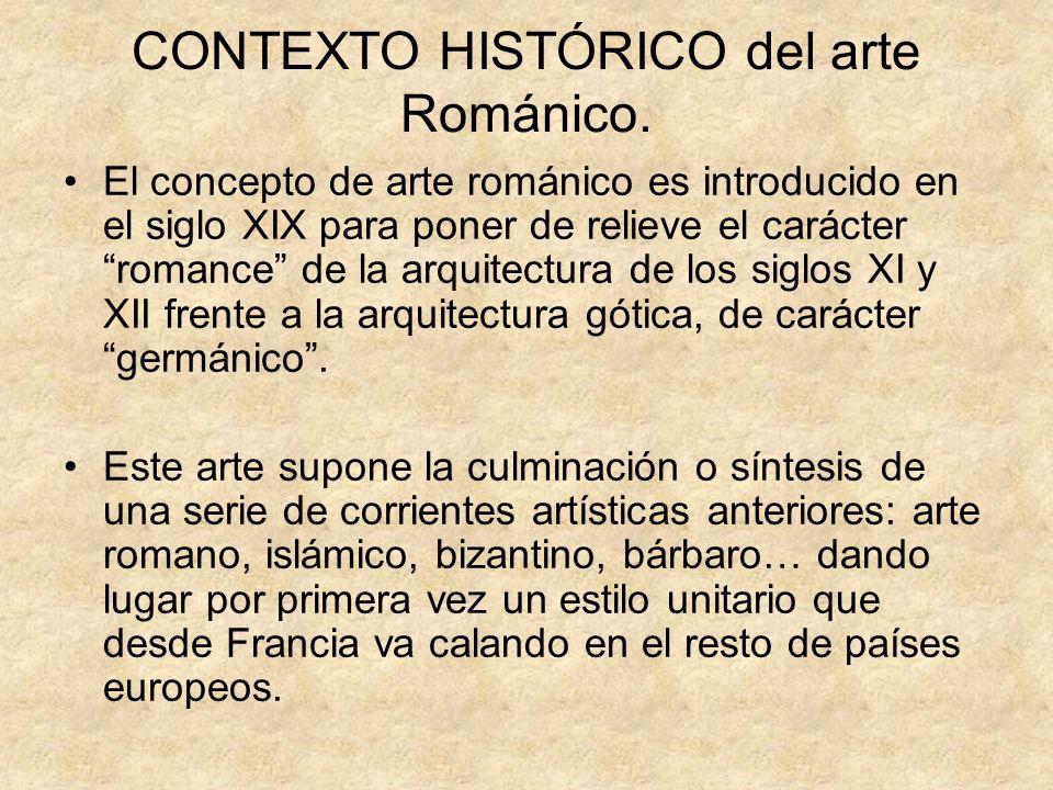 CONTEXTO HISTÓRICO del arte Románico. El concepto de arte románico es introducido en el siglo XIX para poner de relieve el carácter romance de la arqu