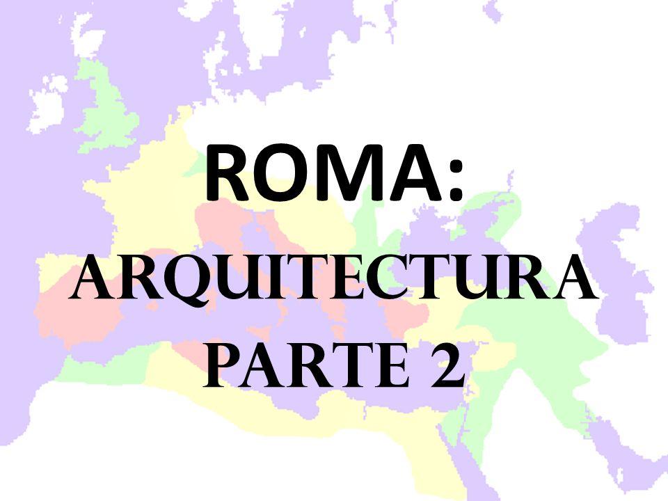 ROMA: ARQUITECTURA Parte 2 ROMA: ARQUITECTURA Parte 2
