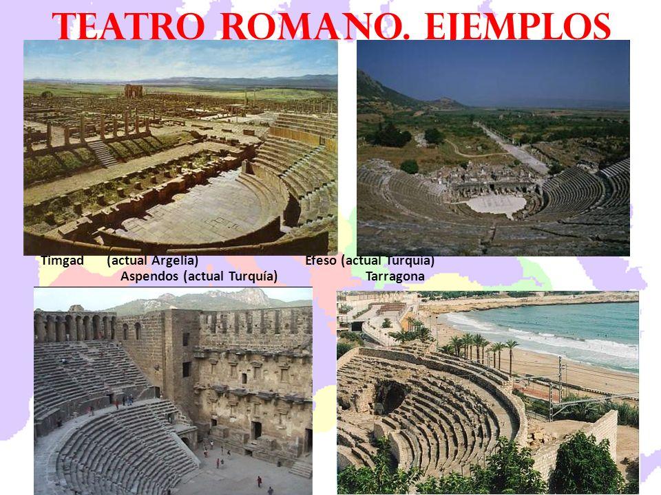 Timgad(actual Argelia) Éfeso (actual Turquía) Aspendos (actual Turquía) Tarragona Teatro romano. ejemplos