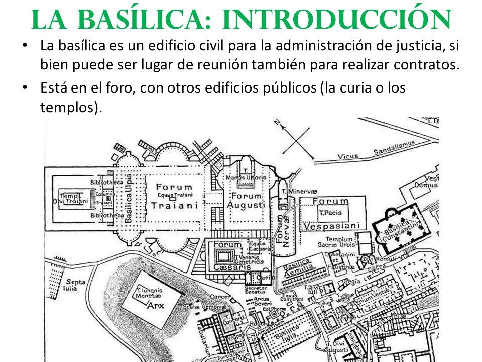 La basílica es un edificio civil para la administración de justicia, si bien puede ser lugar de reunión también para realizar contratos. Está en el fo