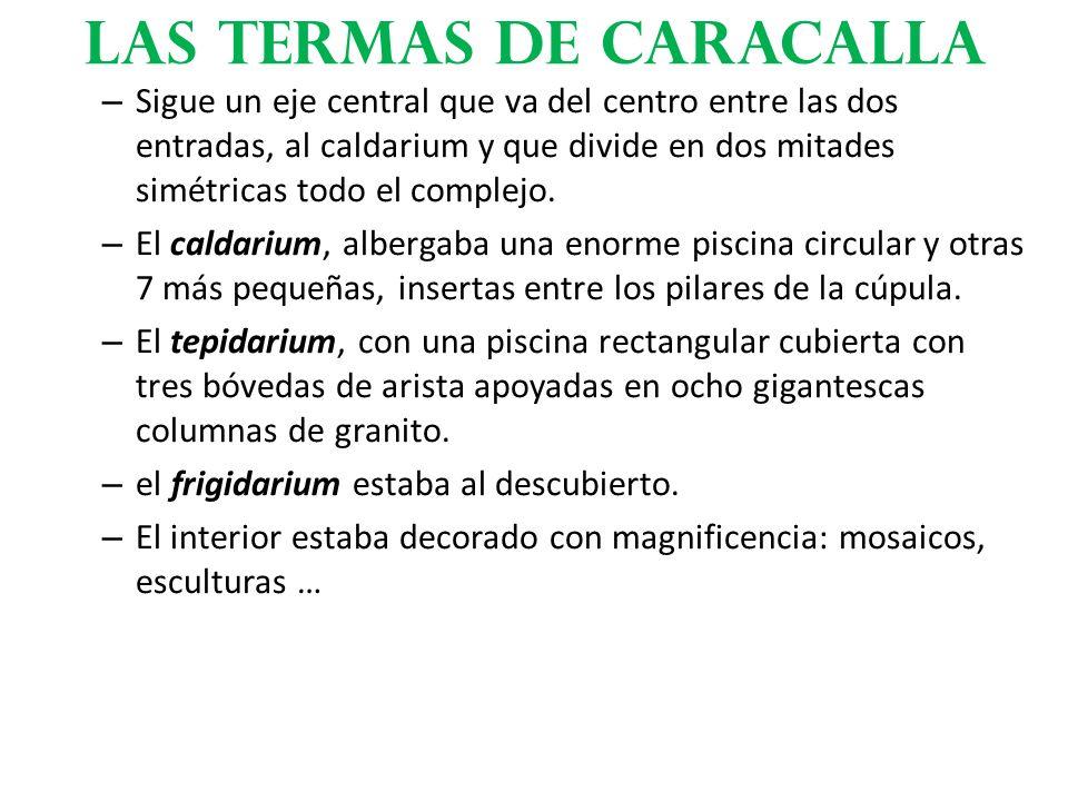 – Sigue un eje central que va del centro entre las dos entradas, al caldarium y que divide en dos mitades simétricas todo el complejo. – El caldarium,