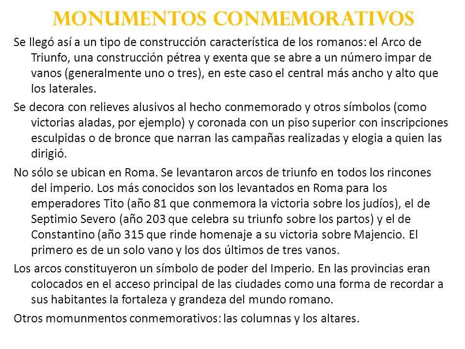 MONUMENTOS CONMEMORATIVOS Se llegó así a un tipo de construcción característica de los romanos: el Arco de Triunfo, una construcción pétrea y exenta q