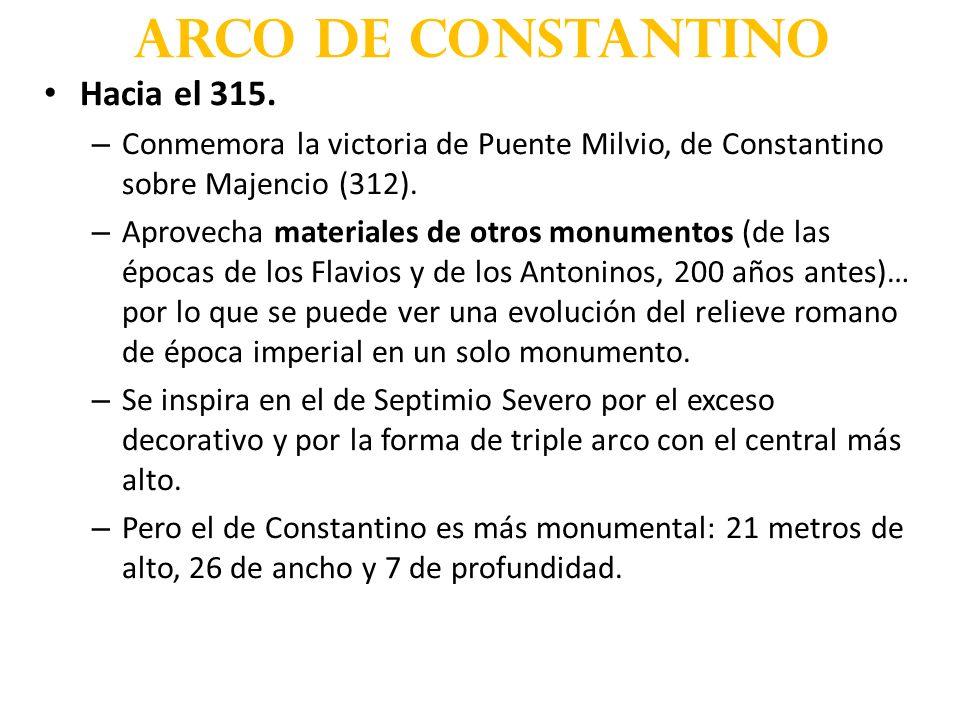 Hacia el 315. – Conmemora la victoria de Puente Milvio, de Constantino sobre Majencio (312). – Aprovecha materiales de otros monumentos (de las épocas
