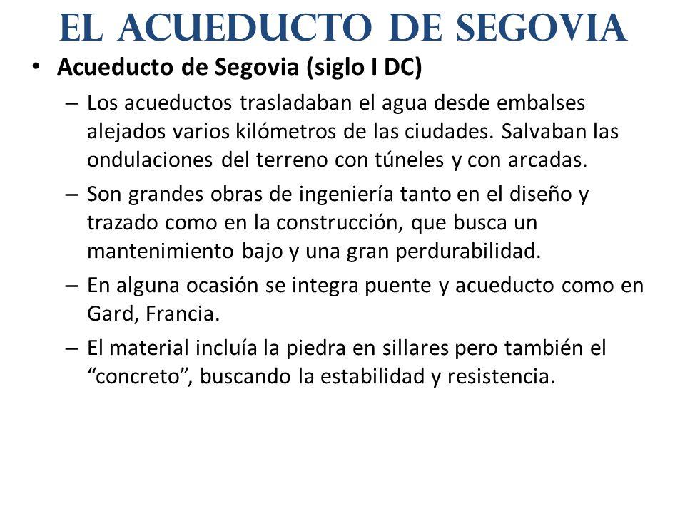 Acueducto de Segovia (siglo I DC) – Los acueductos trasladaban el agua desde embalses alejados varios kilómetros de las ciudades. Salvaban las ondulac