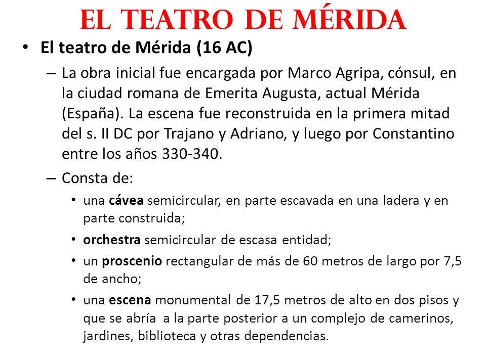 El teatro de Mérida (16 AC) – La obra inicial fue encargada por Marco Agripa, cónsul, en la ciudad romana de Emerita Augusta, actual Mérida (España).