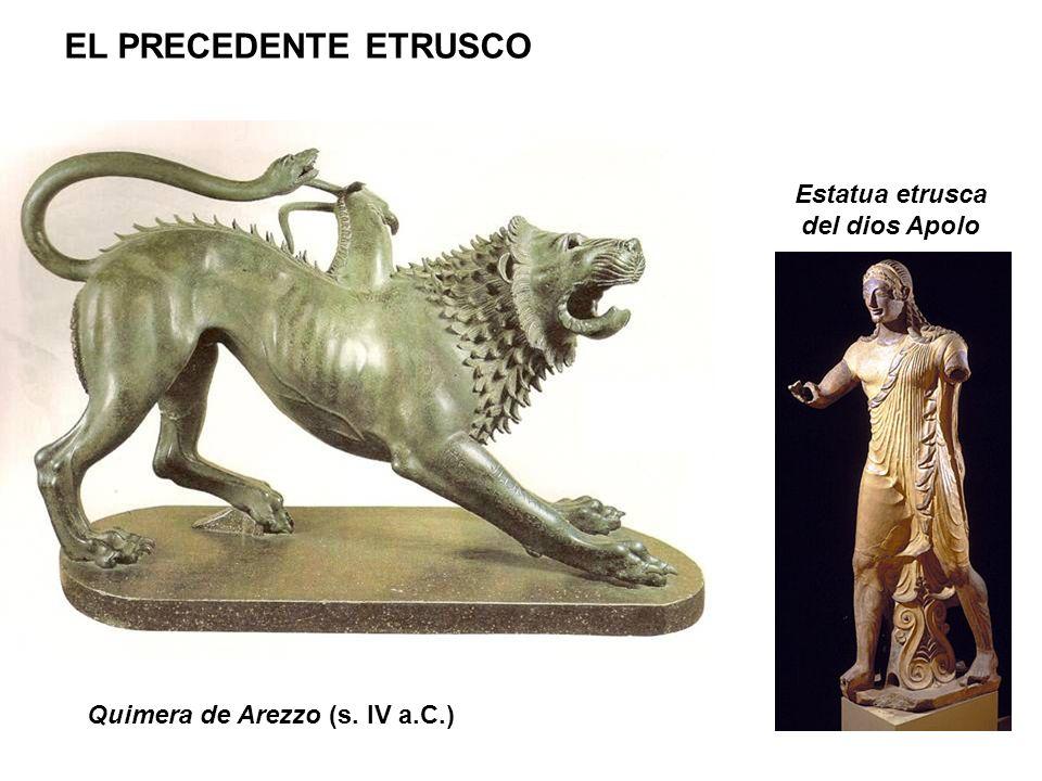 Quimera de Arezzo (s. IV a.C.) Estatua etrusca del dios Apolo EL PRECEDENTE ETRUSCO