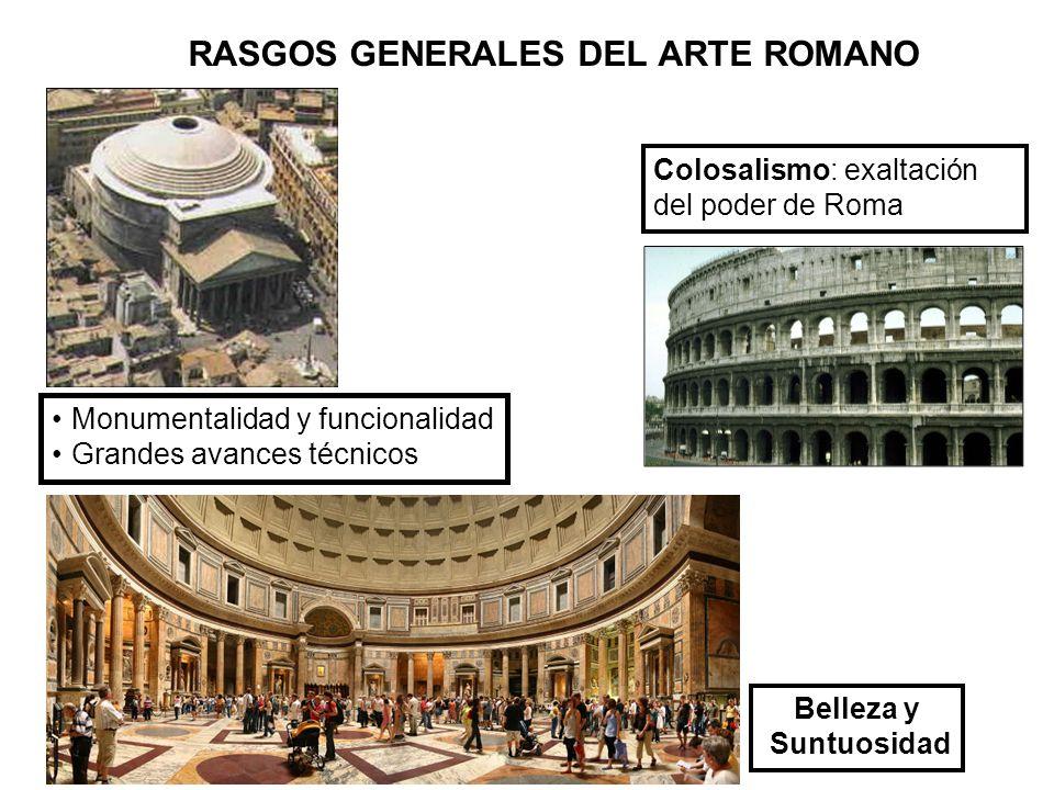 Monumentalidad y funcionalidad Grandes avances técnicos Belleza y Suntuosidad Colosalismo: exaltación del poder de Roma RASGOS GENERALES DEL ARTE ROMA