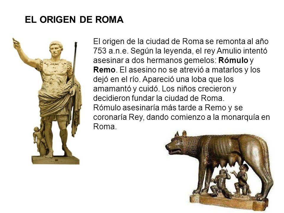 EL ORIGEN DE ROMA El origen de la ciudad de Roma se remonta al año 753 a.n.e. Según la leyenda, el rey Amulio intentó asesinar a dos hermanos gemelos: