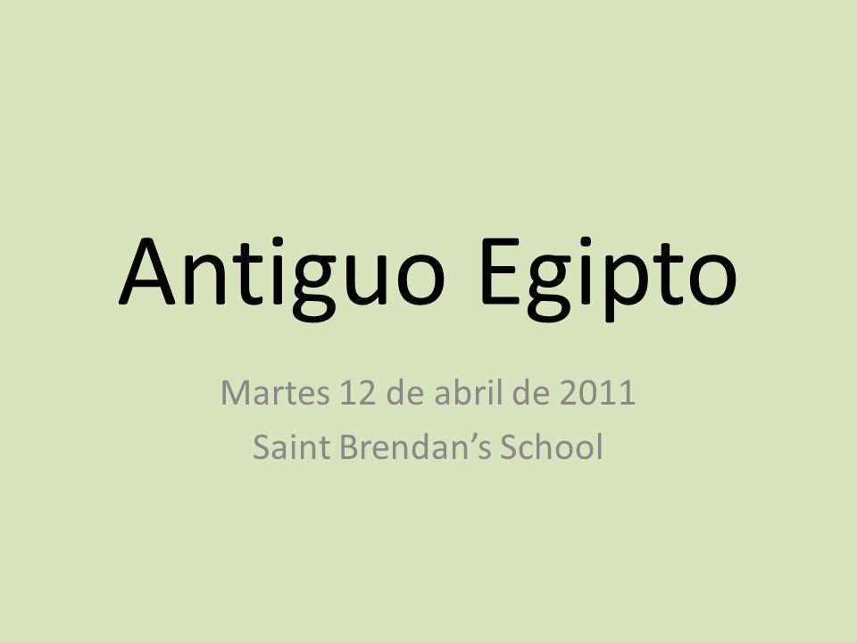 Antiguo Egipto Martes 12 de abril de 2011 Saint Brendans School