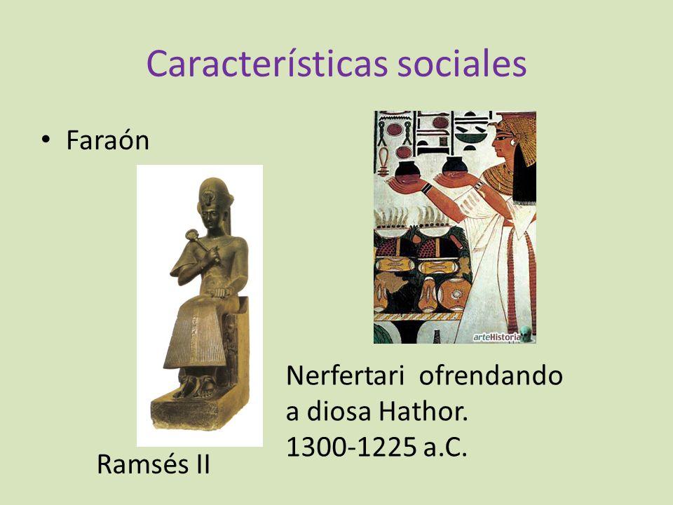 Características sociales Faraón Ramsés II Nerfertari ofrendando a diosa Hathor. 1300-1225 a.C.