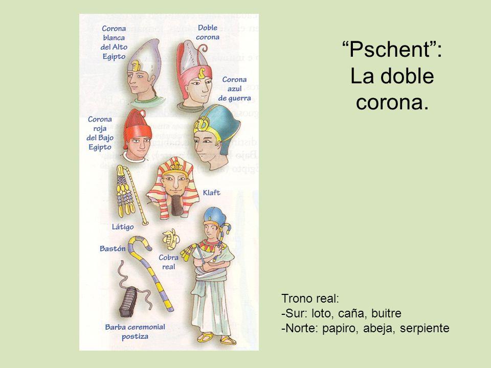 Pschent: La doble corona. Trono real: -Sur: loto, caña, buitre -Norte: papiro, abeja, serpiente