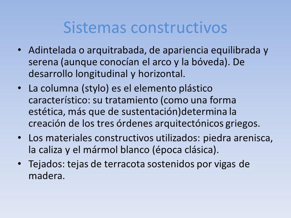 Sistemas constructivos Adintelada o arquitrabada, de apariencia equilibrada y serena (aunque conocían el arco y la bóveda). De desarrollo longitudinal