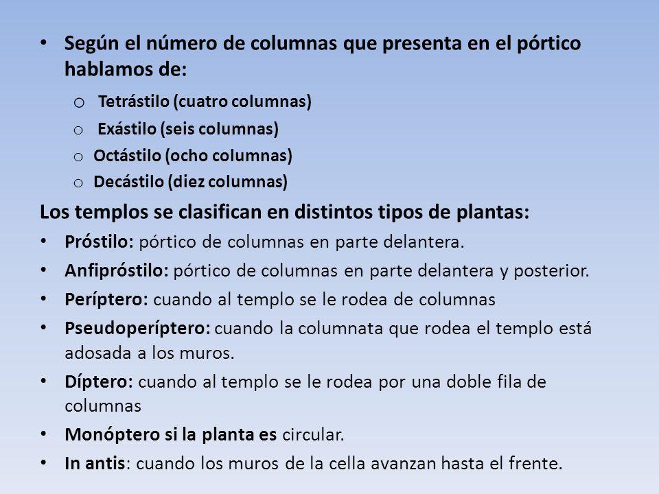 Según el número de columnas que presenta en el pórtico hablamos de: o Tetrástilo (cuatro columnas) o Exástilo (seis columnas) o Octástilo (ocho column