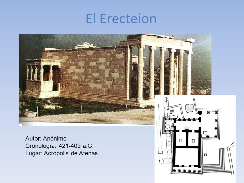 El Erecteion Autor: Anónimo Cronología: 421-405 a.C. Lugar: Acrópolis de Atenas