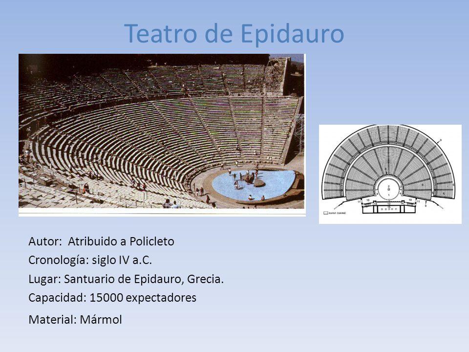 Teatro de Epidauro Autor: Atribuido a Policleto Cronología: siglo IV a.C. Lugar: Santuario de Epidauro, Grecia. Capacidad: 15000 expectadores Material