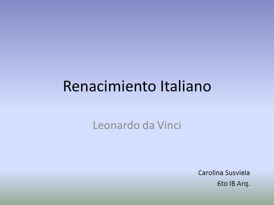 Renacimiento Italiano Leonardo da Vinci Carolina Susviela 6to IB Arq.