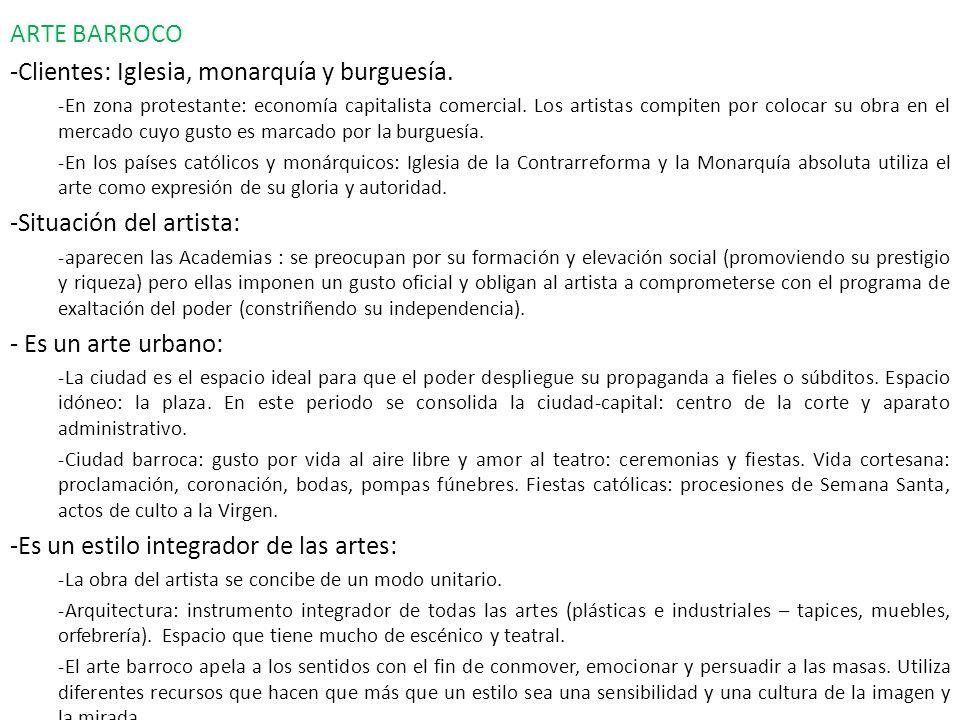 ARTE BARROCO -Clientes: Iglesia, monarquía y burguesía. -En zona protestante: economía capitalista comercial. Los artistas compiten por colocar su obr