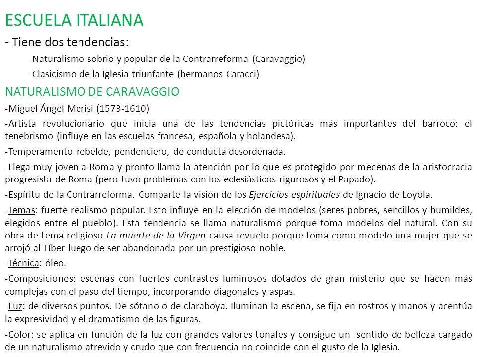 ESCUELA ITALIANA - Tiene dos tendencias: -Naturalismo sobrio y popular de la Contrarreforma (Caravaggio) -Clasicismo de la Iglesia triunfante (hermano
