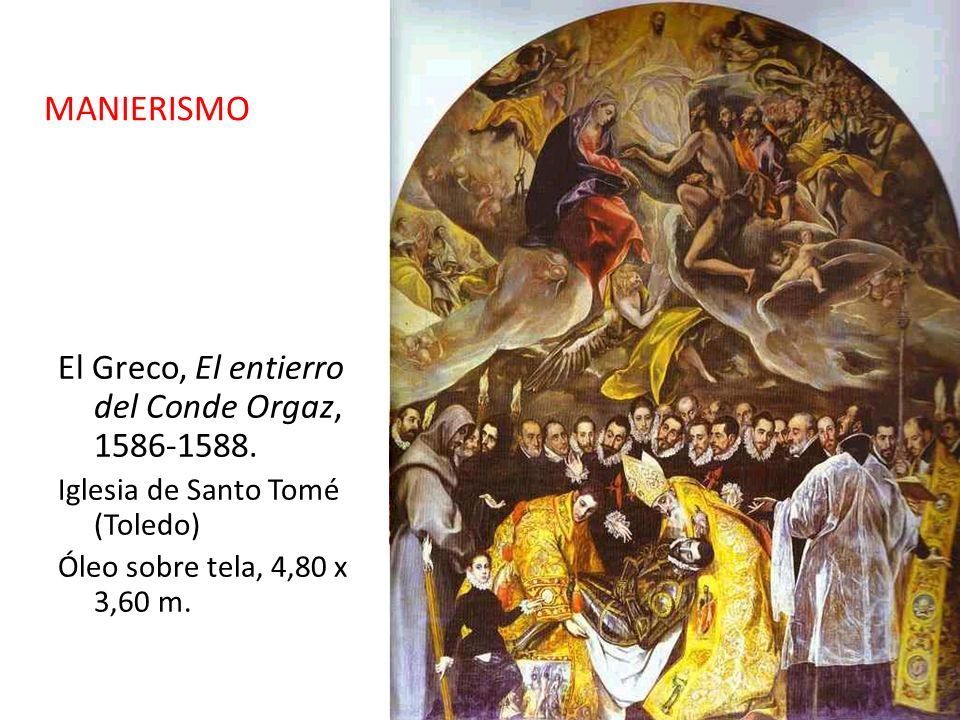 El Greco, El entierro del Conde Orgaz, 1586-1588. Iglesia de Santo Tomé (Toledo) Óleo sobre tela, 4,80 x 3,60 m. MANIERISMO