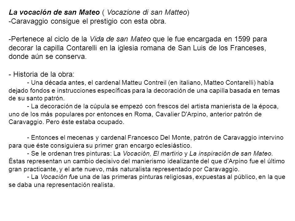 La vocación de san Mateo ( Vocazione di san Matteo) -Caravaggio consigue el prestigio con esta obra. -Pertenece al ciclo de la Vida de san Mateo que l