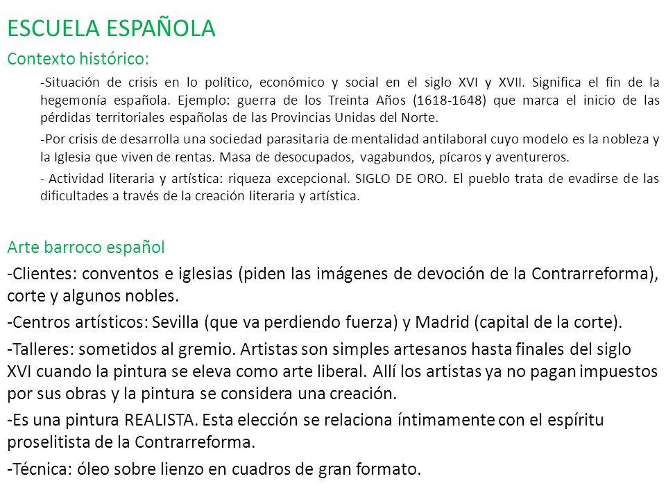ESCUELA ESPAÑOLA Contexto histórico: -Situación de crisis en lo político, económico y social en el siglo XVI y XVII. Significa el fin de la hegemonía