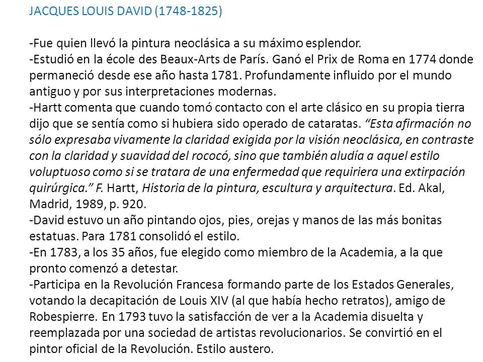JACQUES LOUIS DAVID (1748-1825) -Fue quien llevó la pintura neoclásica a su máximo esplendor. -Estudió en la école des Beaux-Arts de París. Ganó el Pr