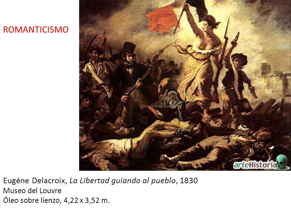 Eugéne Delacroix, La Libertad guiando al pueblo, 1830 Museo del Louvre Óleo sobre lienzo, 4,22 x 3,52 m. ROMANTICISMO