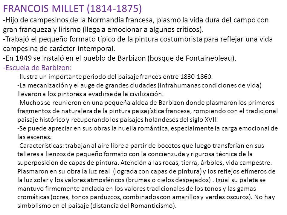 FRANCOIS MILLET (1814-1875) -Hijo de campesinos de la Normandía francesa, plasmó la vida dura del campo con gran franqueza y lirismo (llega a emociona