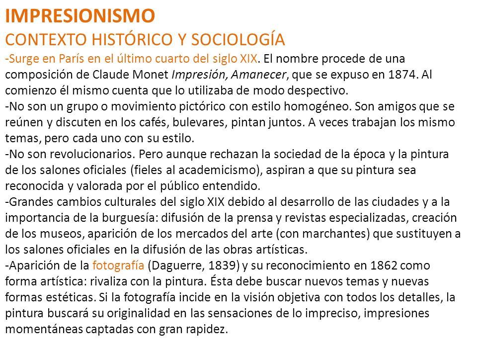 IMPRESIONISMO CONTEXTO HISTÓRICO Y SOCIOLOGÍA -Surge en París en el último cuarto del siglo XIX. El nombre procede de una composición de Claude Monet