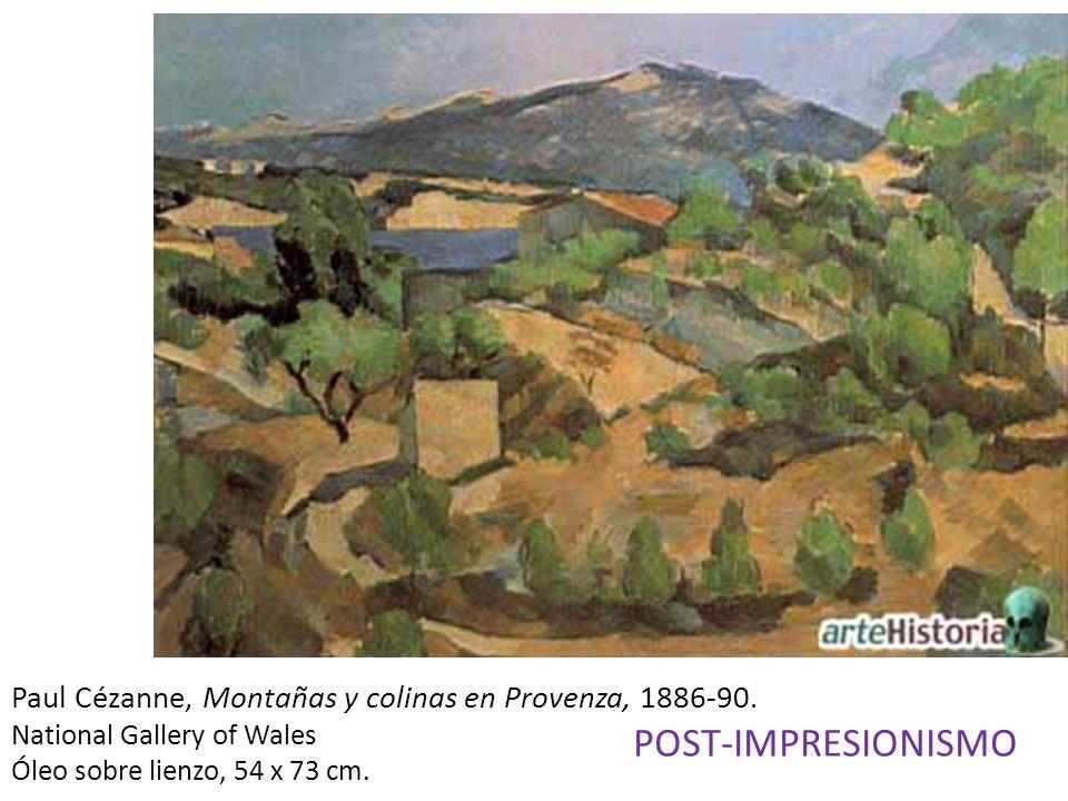Paul Cézanne, Montañas y colinas en Provenza, 1886-90. National Gallery of Wales Óleo sobre lienzo, 54 x 73 cm. POST-IMPRESIONISMO