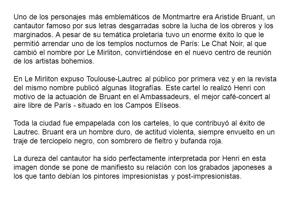 Uno de los personajes más emblemáticos de Montmartre era Aristide Bruant, un cantautor famoso por sus letras desgarradas sobre la lucha de los obreros