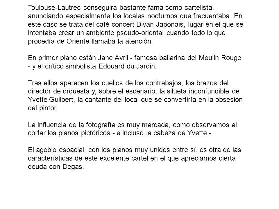 Toulouse-Lautrec conseguirá bastante fama como cartelista, anunciando especialmente los locales nocturnos que frecuentaba. En este caso se trata del c