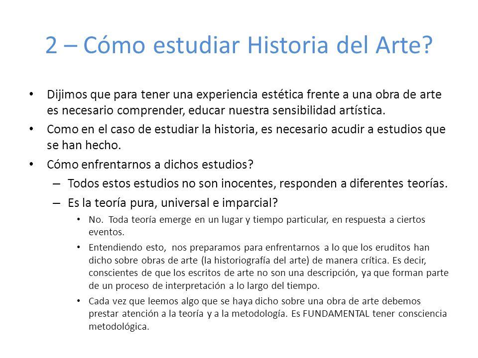 2 – Cómo estudiar Historia del Arte? Dijimos que para tener una experiencia estética frente a una obra de arte es necesario comprender, educar nuestra