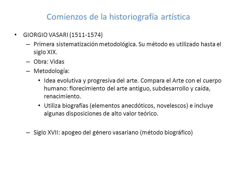 Comienzos de la historiografía artística GIORGIO VASARI (1511-1574) – Primera sistematización metodológica. Su método es utilizado hasta el siglo XIX.