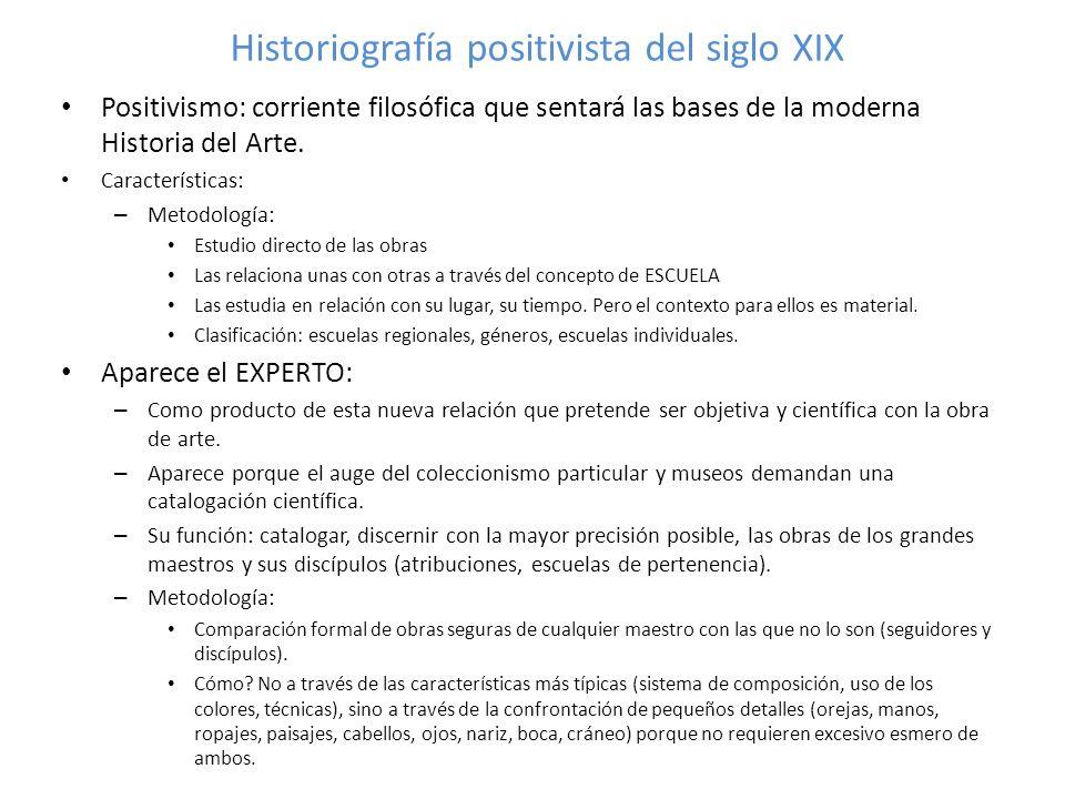 Historiografía positivista del siglo XIX Positivismo: corriente filosófica que sentará las bases de la moderna Historia del Arte. Características: – M