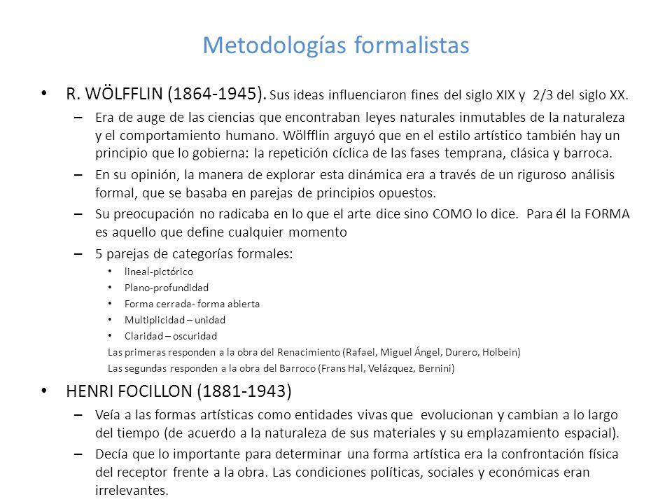 Metodologías formalistas R. WÖLFFLIN (1864-1945). Sus ideas influenciaron fines del siglo XIX y 2/3 del siglo XX. – Era de auge de las ciencias que en