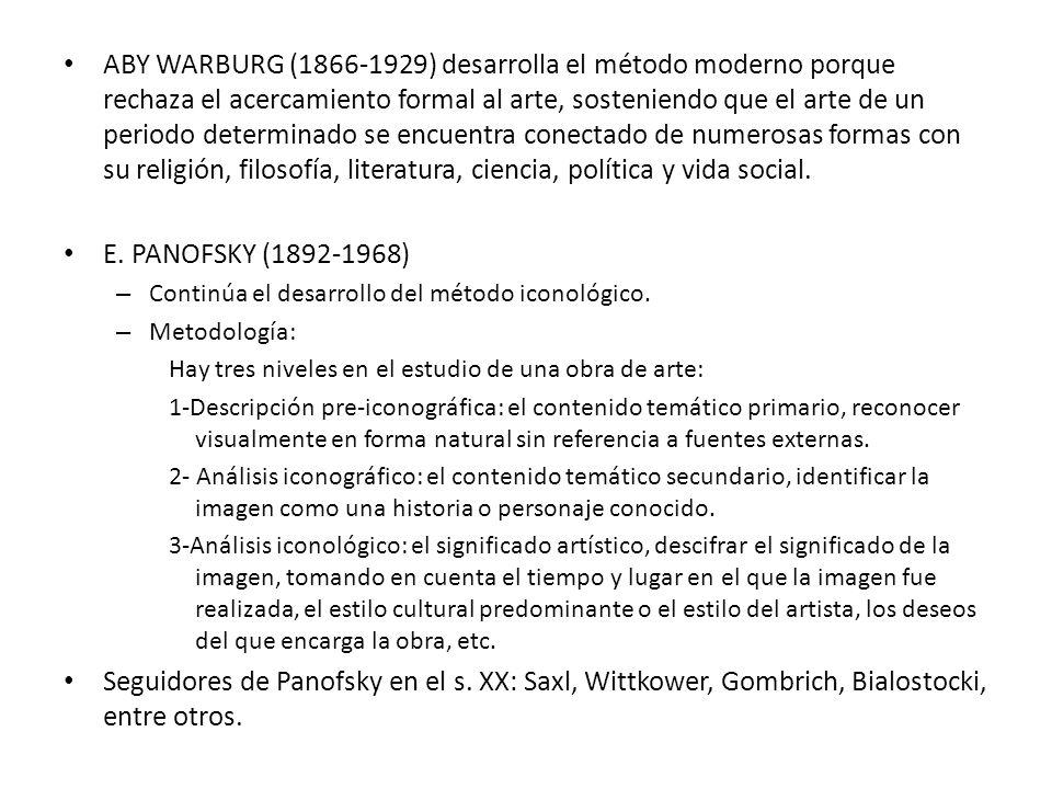 ABY WARBURG (1866-1929) desarrolla el método moderno porque rechaza el acercamiento formal al arte, sosteniendo que el arte de un periodo determinado
