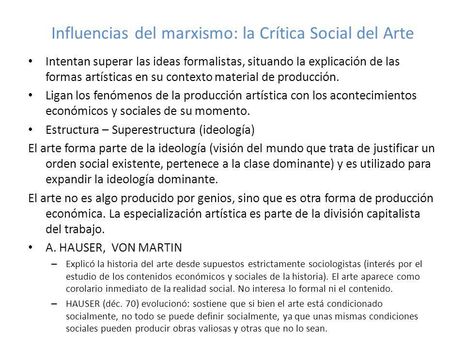 Influencias del marxismo: la Crítica Social del Arte Intentan superar las ideas formalistas, situando la explicación de las formas artísticas en su co