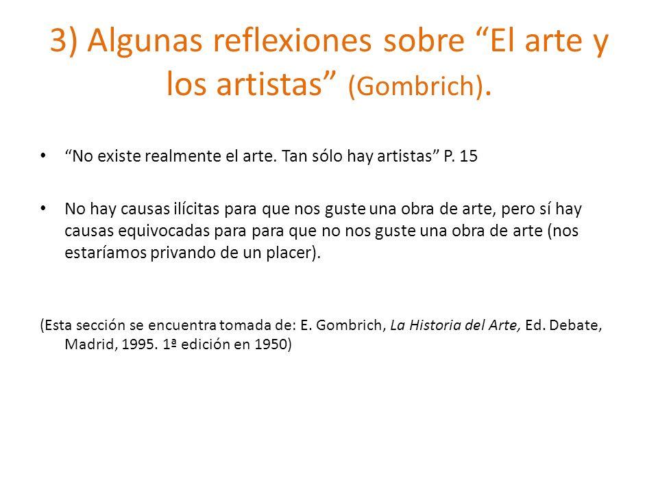 3) Algunas reflexiones sobre El arte y los artistas (Gombrich). No existe realmente el arte. Tan sólo hay artistas P. 15 No hay causas ilícitas para q