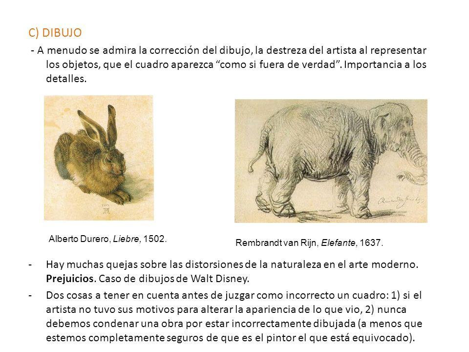 C) DIBUJO - A menudo se admira la corrección del dibujo, la destreza del artista al representar los objetos, que el cuadro aparezca como si fuera de v