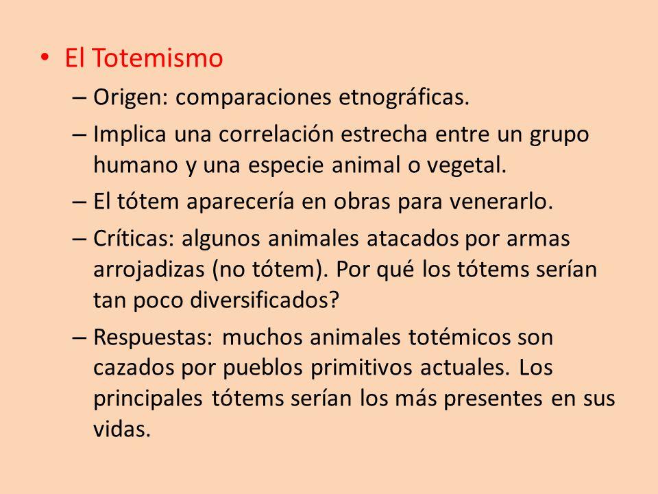 El Totemismo – Origen: comparaciones etnográficas. – Implica una correlación estrecha entre un grupo humano y una especie animal o vegetal. – El tótem